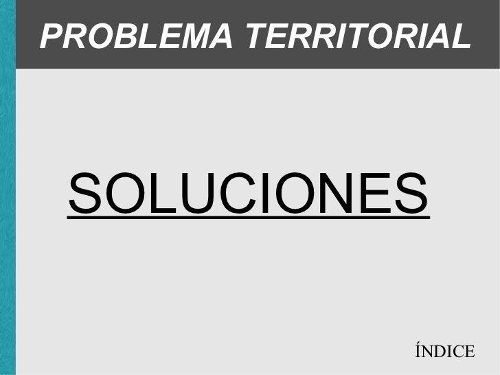 PROBLEMA TERRITORIAL SOLUCIONES ÍNDICE