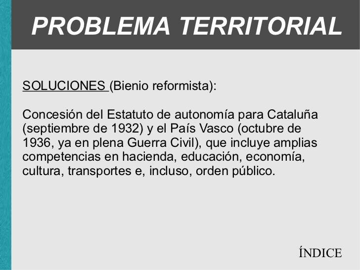 PROBLEMA TERRITORIAL SOLUCIONES (Bienio reformista): <ul><ul><li>Concesión del Estatuto de autonomía para Cataluña (septie...