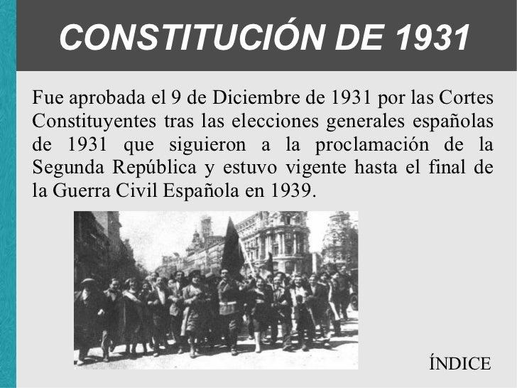 CONSTITUCIÓN DE 1931 Fue aprobada el 9 de Diciembre de 1931 por las Cortes Constituyentes tras las elecciones generales es...