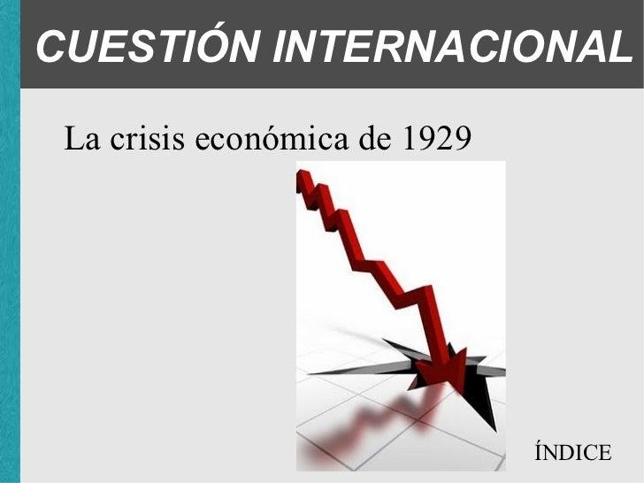CUESTIÓN INTERNACIONAL <ul><li>La crisis económica de 1929 </li></ul>ÍNDICE