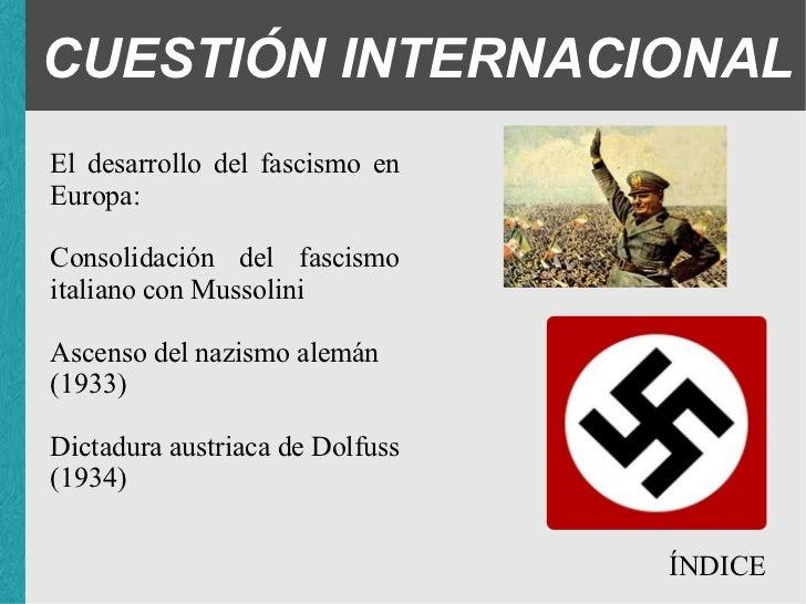 CUESTIÓN INTERNACIONAL <ul><li>El desarrollo del fascismo en Europa: </li></ul><ul><ul><ul><li>Consolidación del fascismo ...