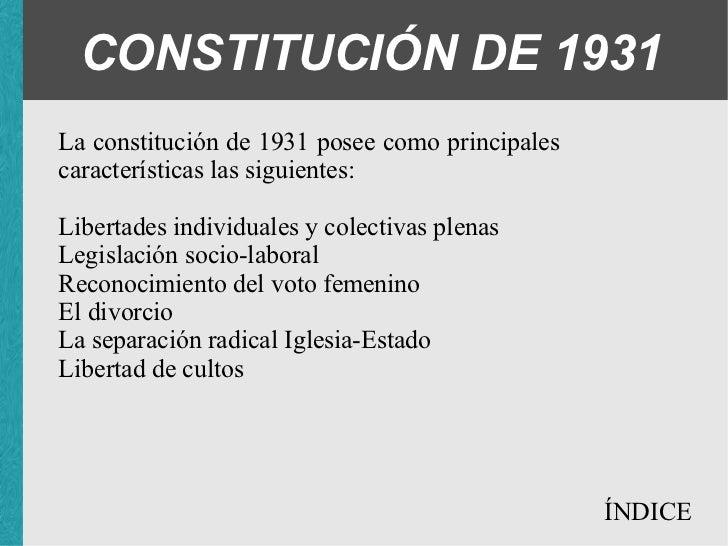 CONSTITUCIÓN DE 1931 La constitución de 1931 posee como principales características las siguientes: <ul><ul><li>Libertades...