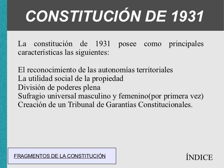 CONSTITUCIÓN DE 1931 La constitución de 1931 posee como principales características las siguientes: <ul><ul><li>El reconoc...