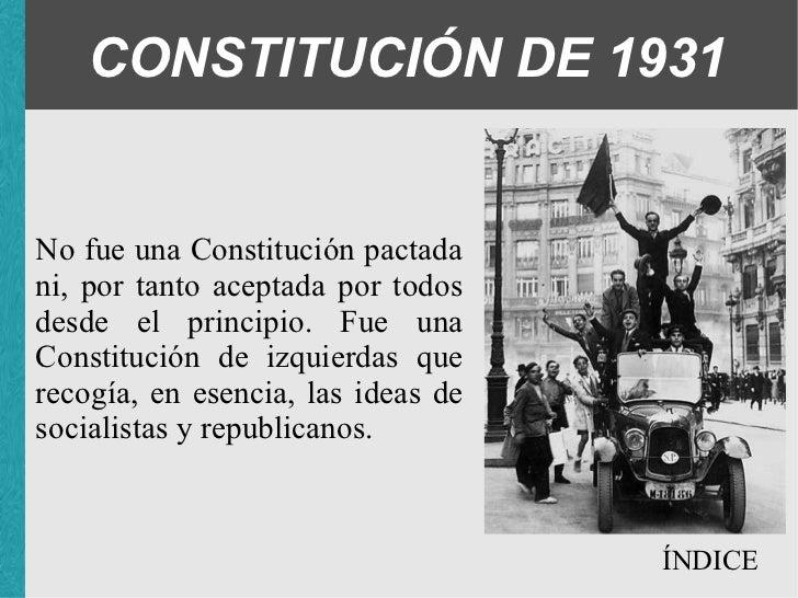 CONSTITUCIÓN DE 1931 No fue una Constitución pactada ni, por tanto aceptada por todos desde el principio. Fue una Constitu...