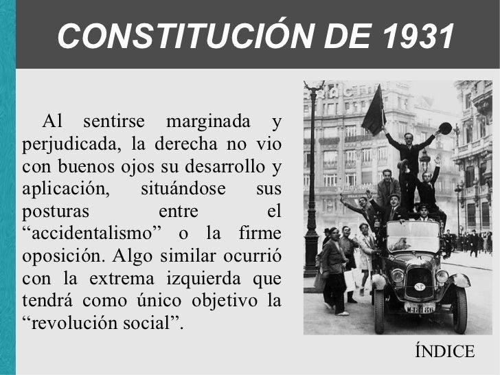CONSTITUCIÓN DE 1931 Al sentirse marginada y perjudicada, la derecha no vio con buenos ojos su desarrollo y aplicación, si...
