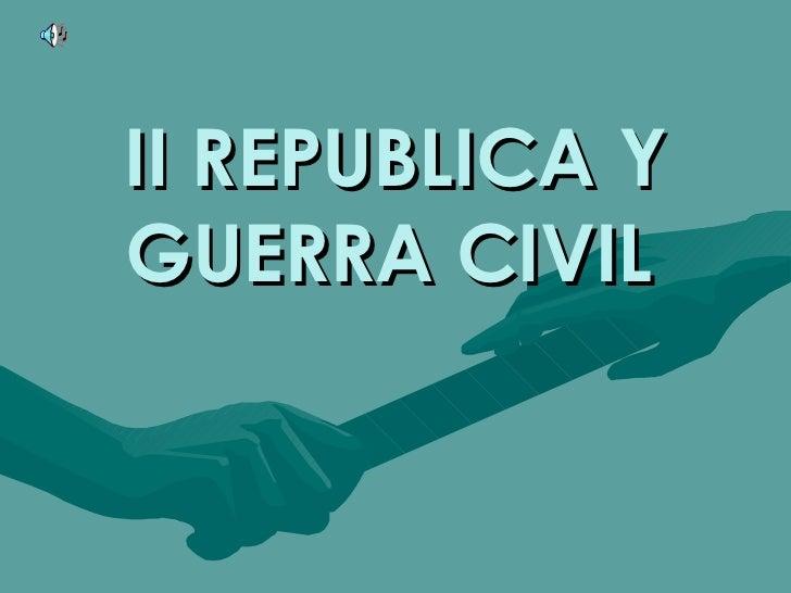 II REPUBLICA Y GUERRA CIVIL