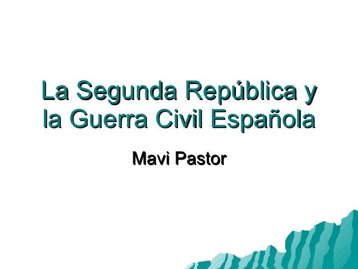 La Segunda República y la Guerra Civil Española Mavi Pastor