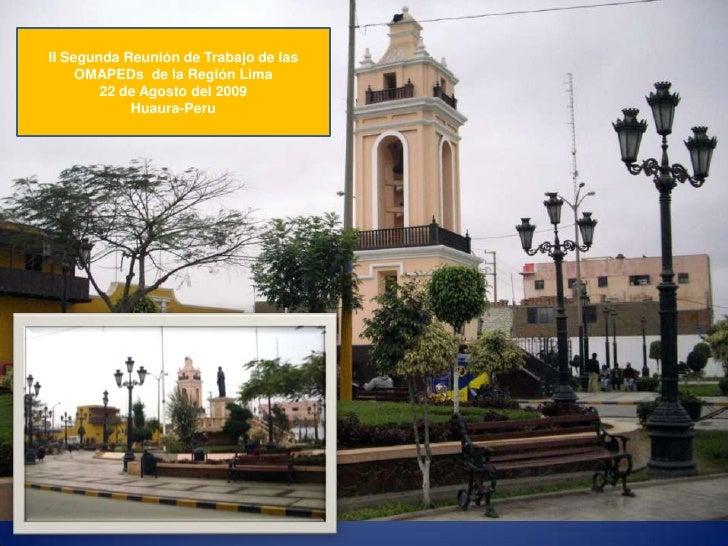II Segunda Reunión de Trabajo de las OMAPEDs  de la Región Lima<br />22 de Agosto del 2009<br />Huaura-Peru<br />
