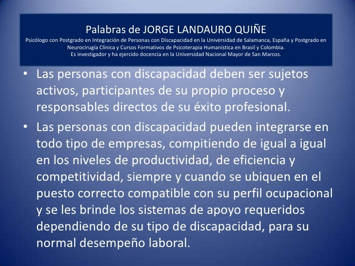 Palabras de JORGE LANDAURO QUIÑE<br />Psicólogo con Postgrado en Integración de Personas con Discapacidad en la Universida...
