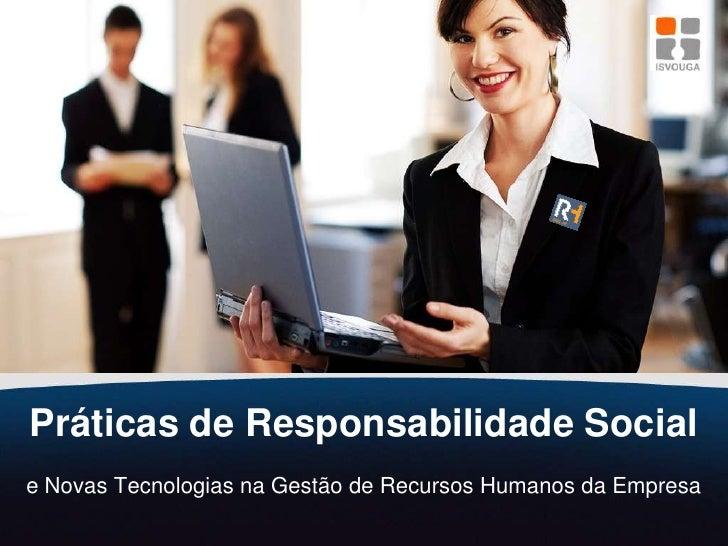 Práticas de Responsabilidade Social<br />e Novas Tecnologias na Gestão de Recursos Humanos da Empresa<br />