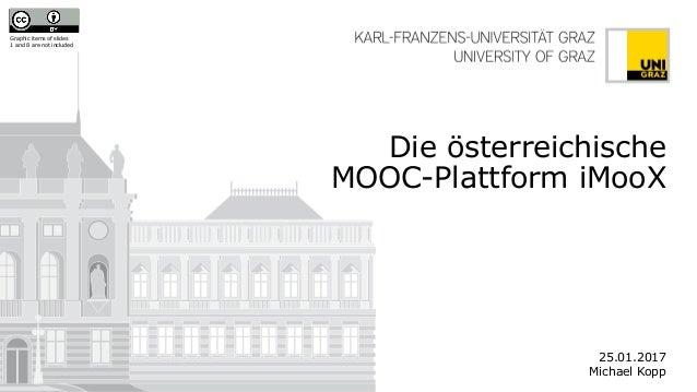 Graphic items of slides 1 and 8 are not included Die österreichische MOOC-Plattform iMooX 25.01.2017 Michael Kopp