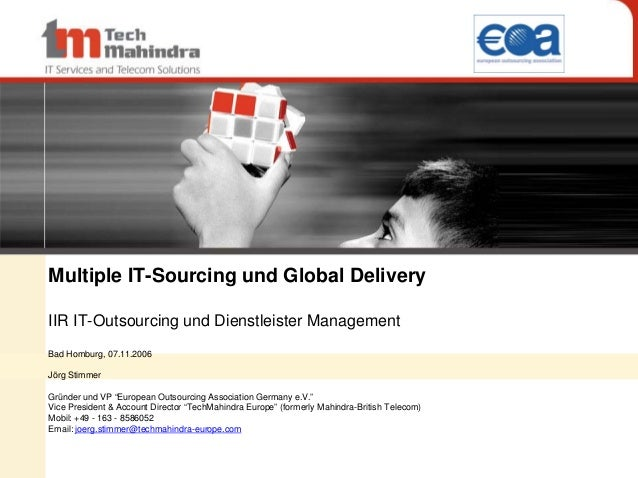Multiple IT-Sourcing und Global Delivery IIR IT-Outsourcing und Dienstleister Management Bad Homburg, 07.11.2006 Jörg Stim...