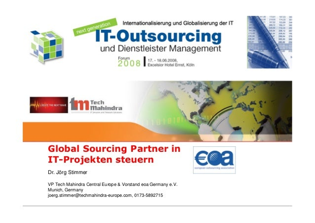 Global Sourcing Partner in IT-Projekten steuern Dr. Jörg Stimmer VP Tech Mahindra Central Europe & Vorstand eoa Germany e....