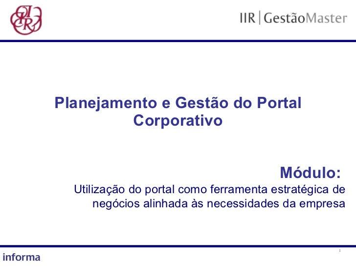 Planejamento e Gestão do Portal Corporativo Módulo:   Utilização do portal como ferramenta estratégica de negócios alinhad...