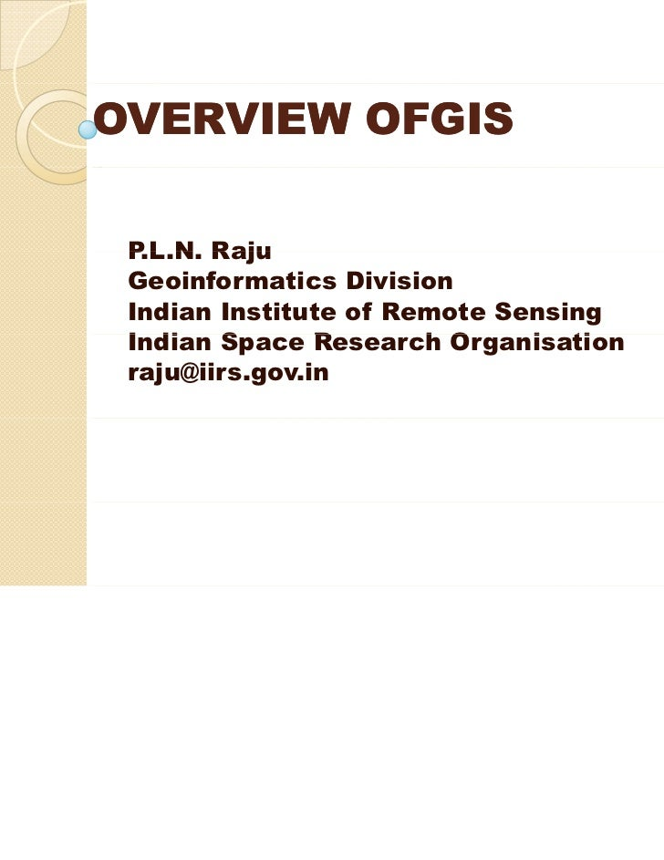 OVERVIEW OFGIS P.L.N. P L N Raju Geoinformatics Division Indian Institute of Remote Sensing Indian S I di   Space R Resear...