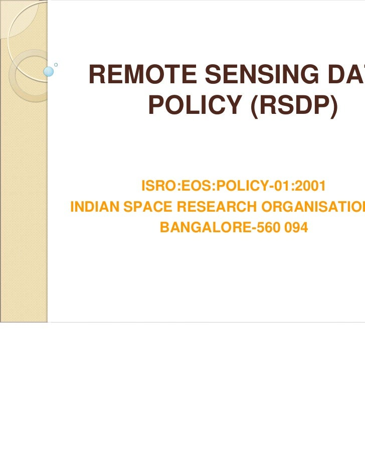 REMOTE SENSING DATA    POLICY (RSDP)         ISRO:EOS:POLICY-01:2001INDIAN SPACE RESEARCH ORGANISATION HQ           BANGAL...