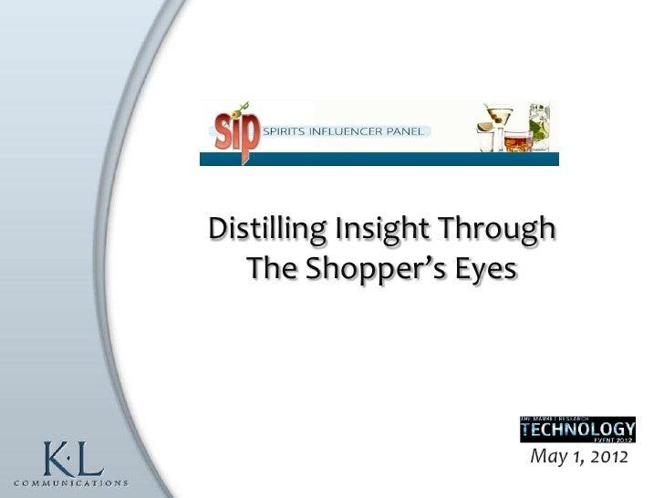 Distilling Insight Through   The Shopper's Eyes                        May 1, 2012