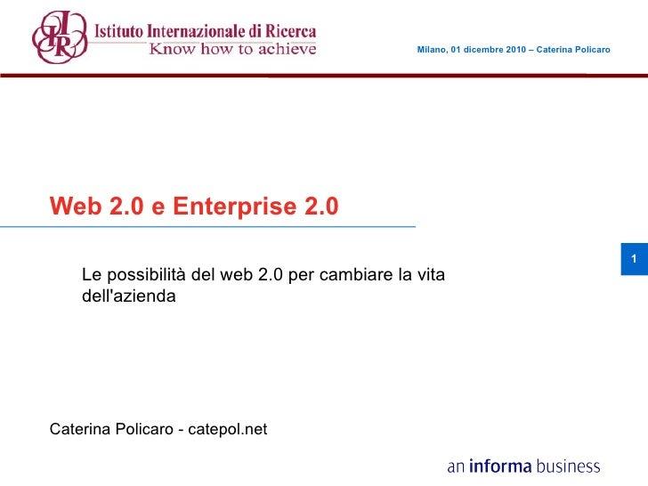 Milano, 01 dicembre 2010 – Caterina Policaro      Milano, 01 dicembre 2010 – Caterina PolicaroWeb 2.0 e Enterprise 2.0    ...