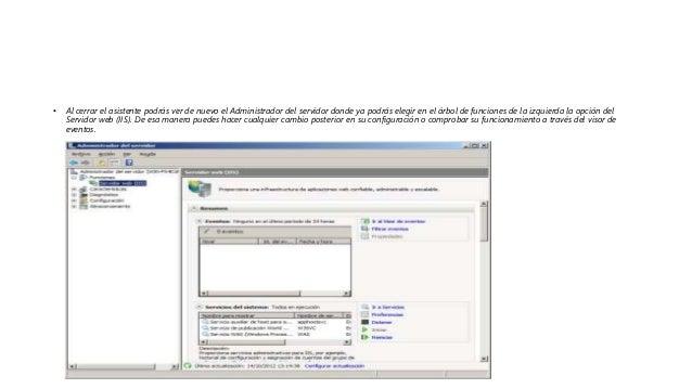 • Al cerrar el asistente podrás ver de nuevo el Administrador del servidor donde ya podrás elegir en el árbol de funciones...