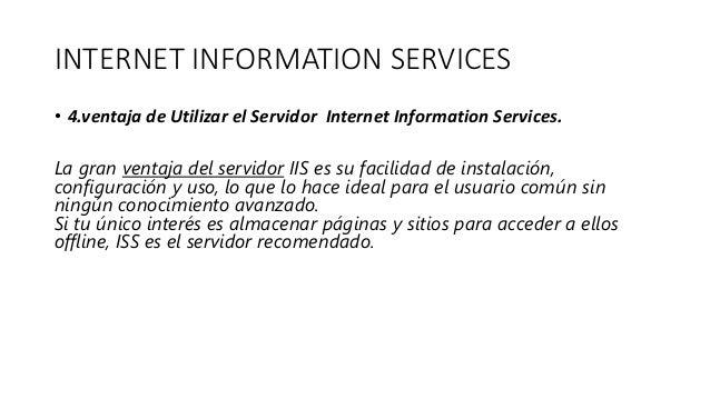 INTERNET INFORMATION SERVICES • 4.ventaja de Utilizar el Servidor Internet Information Services. La gran ventaja del servi...