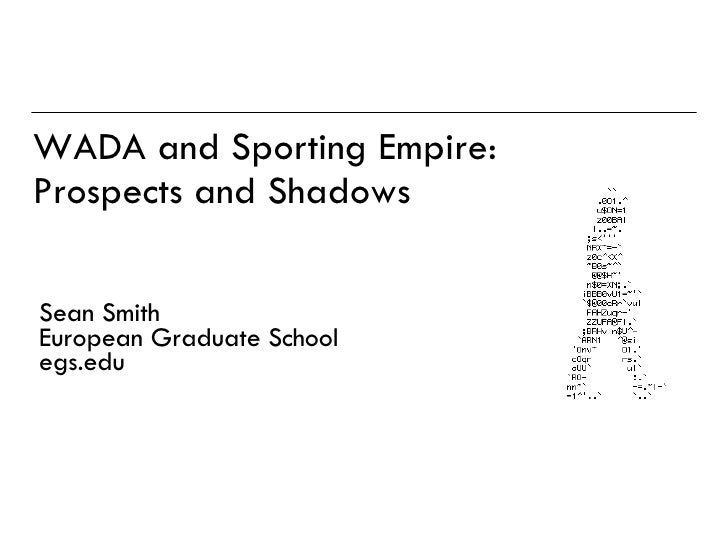 WADA and Sporting Empire: Prospects and Shadows Sean Smith European Graduate School egs.edu