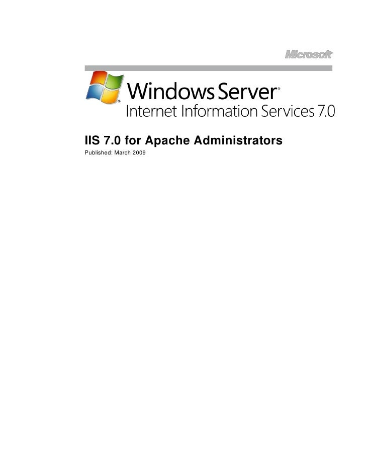 "<br />IIS 7.0 for Apache Administrators<br />Published: March 2009<br />Contents<br /> TOC o "" 1-2""  Overview PAGEREF _To..."