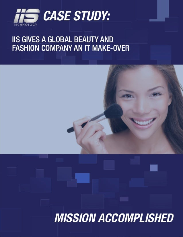IIS GIVES A GLOBAL BEAUTY AND FASHION COMPANY AN IT MAKE-OVER CASE STUDY: MISSION ACCOMPLISHED