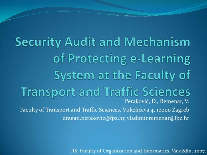 Security Audit and Mechanism of Protecting e-Learning System at the Faculty of Transport and Traffic Sciences<br />Perakov...