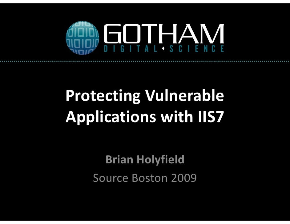 Protecting Vulnerable Applications with IIS7       Brian Holyfield    Source Boston 2009