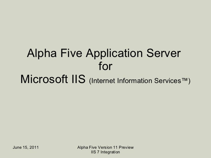 Alpha Five Application Server  for Microsoft IIS  (Internet Information Services™)