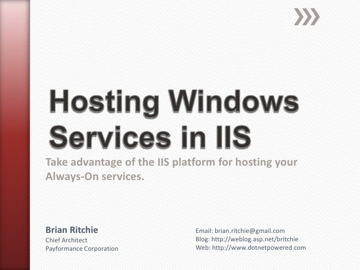 Hosting Windows Services in IIS<br />Take advantage of the IIS platform for hosting your Always-On services.<br />Brian Ri...