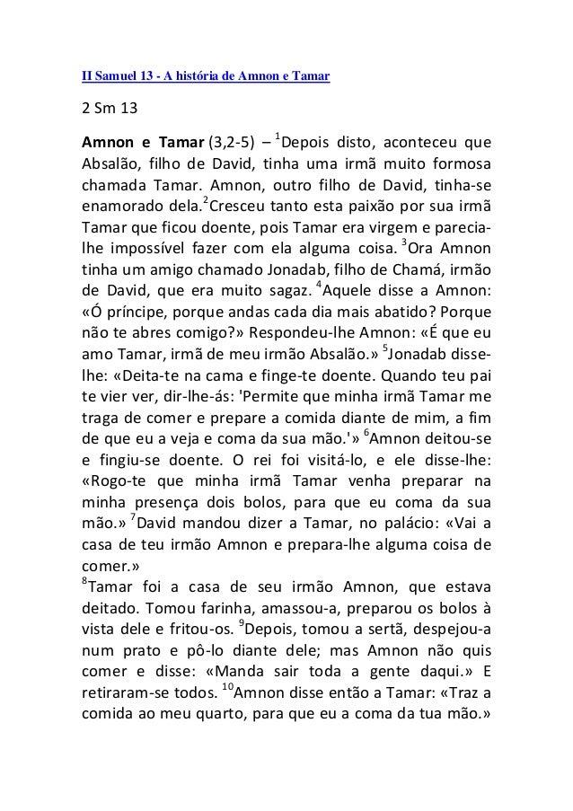II Samuel 13 - A história de Amnon e Tamar2 Sm 13Amnon e Tamar (3,2-5) – 1Depois disto, aconteceu queAbsalão, filho de Dav...