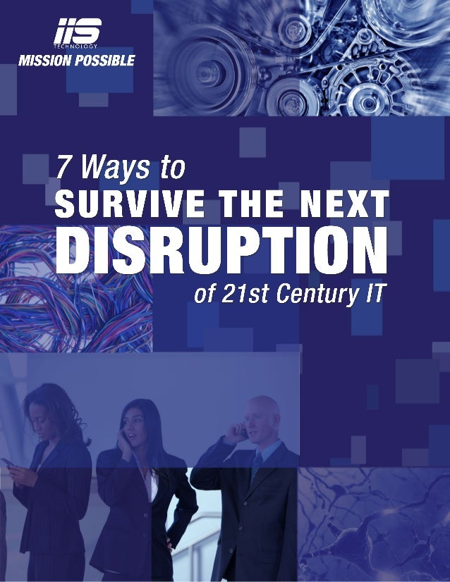Page 2 of 11 7 Ways to Survive the Next Disruption of 21st Century IT Enterprises in the US must tackle a new paradigm of ...