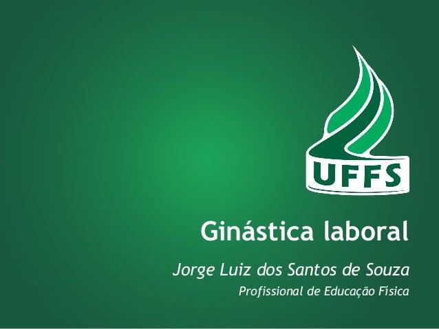 Ginástica laboral  Jorge Luiz dos Santos de Souza  Profissional de Educação Física