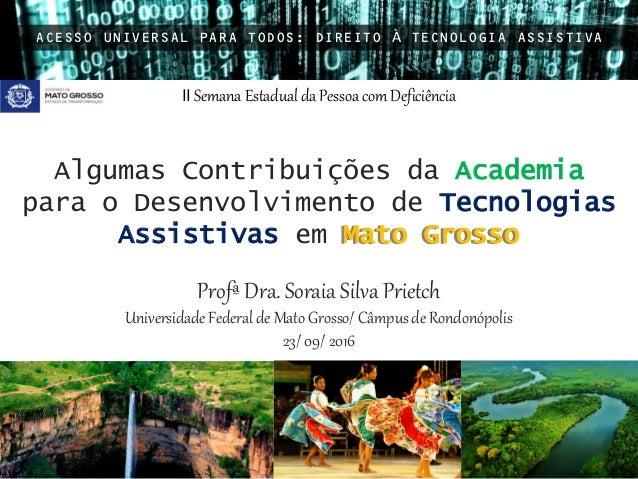 Profª Dra. Soraia Silva Prietch UniversidadeFederal de Mato Grosso/ Câmpus de Rondonópolis 23/ 09/ 2016 ACESSO UNIVERSAL P...