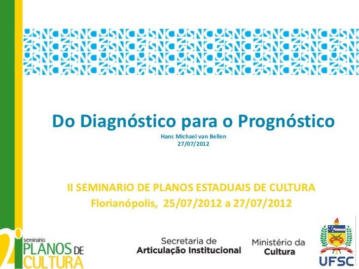 Do Diagnóstico para o Prognóstico                 Hans Michael van Bellen                      27/07/2012 II SEMINARIO DE ...