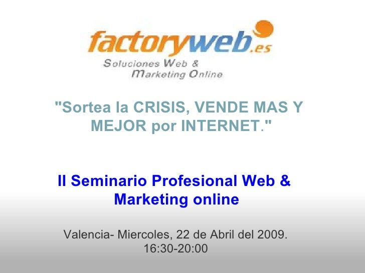 """""""Sortea la CRISIS, VENDE MAS Y     MEJOR por INTERNET.""""   II Seminario Profesional Web &         Marketing online   Valenc..."""