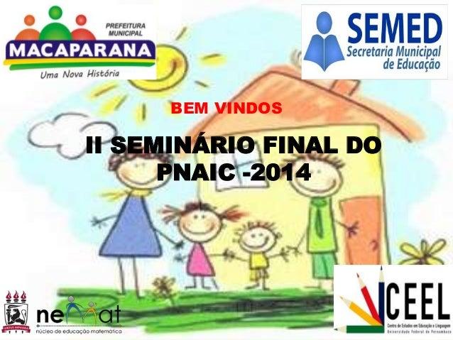 II SEMINÁRIO FINAL DO PNAIC -2014 BEM VINDOS