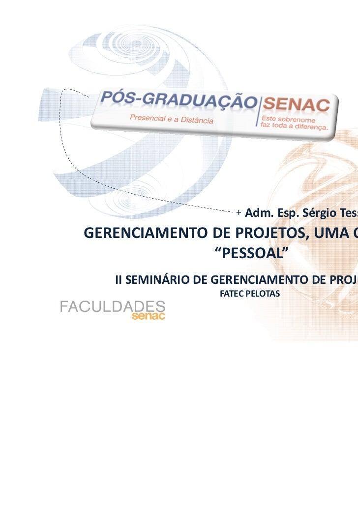 """+   Adm. Esp. Sérgio Tessmann da RochaGERENCIAMENTO DE PROJETOS, UMA QUESTÃO              """"PESSOAL""""   II SEMINÁRIO DE GERE..."""