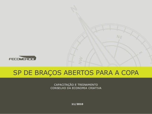 SP DE BRAÇOS ABERTOS PARA A COPA CAPACITAÇÃO E TREINAMENTO CONSELHO DA ECONOMIA CRIATIVA 11/2010