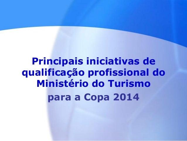 Principais iniciativas de qualificação profissional do Ministério do Turismo para a Copa 2014
