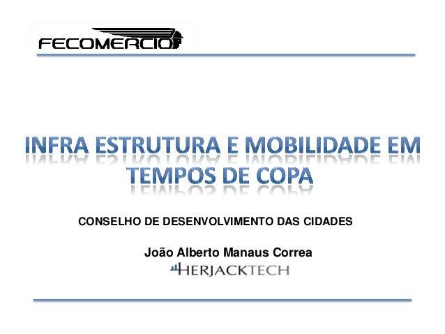 CONSELHO DE DESENVOLVIMENTO DAS CIDADES João Alberto Manaus Correa