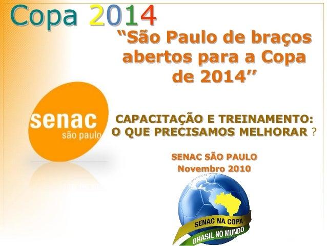 """Copa 2014 """"São Paulo de braços abertos para a Copa de 2014'' CAPACITAÇÃO E TREINAMENTO: O QUE PRECISAMOS MELHORAR ? SENAC ..."""