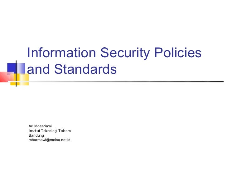 Information Security Policiesand StandardsAri MoesriamiInstitut Teknologi TelkomBandungmbarmawi@melsa.net.id