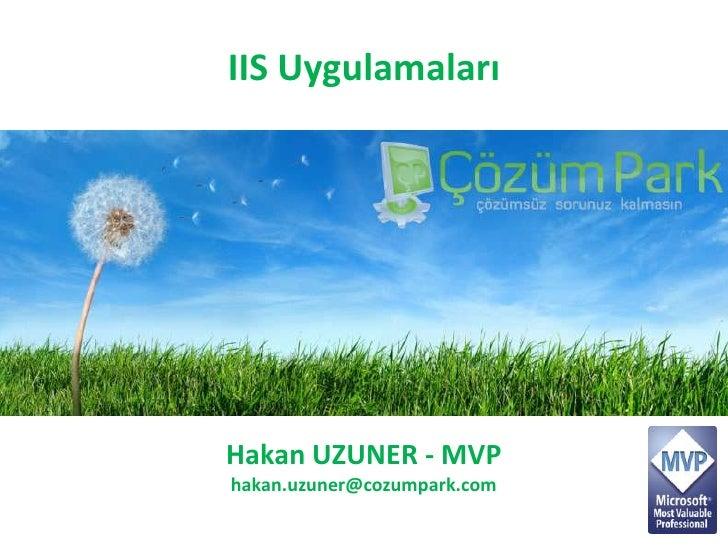 IIS Uygulamaları<br />Hakan UZUNER - MVP<br />hakan.uzuner@cozumpark.com<br />