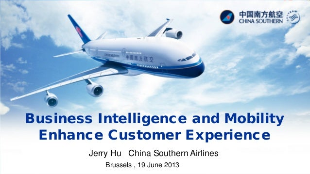 Business Intelligence and MobilityEnhance Customer ExperienceJerry Hu China Southern AirlinesBrussels , 19 June 2013