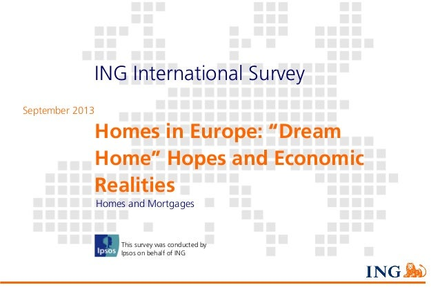 """ING International Survey Homes in Europe: """"Dream Home"""" Hopes and Economic Realities (September 2013) ING International Sur..."""