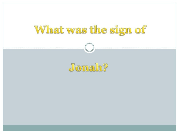 What was the sign of Jonah?<br />