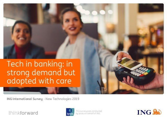 ING International Survey New Technologies May 2019 1 This survey was conducted by Ipsos on behalf of ING - New Technologie...