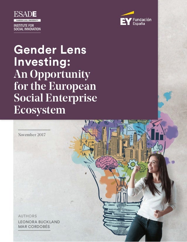 1 Gender Lens Investing: An Opportunity for the European Social Enterprise Ecosystem Executive Summary AUTHORS LEONORA BUC...